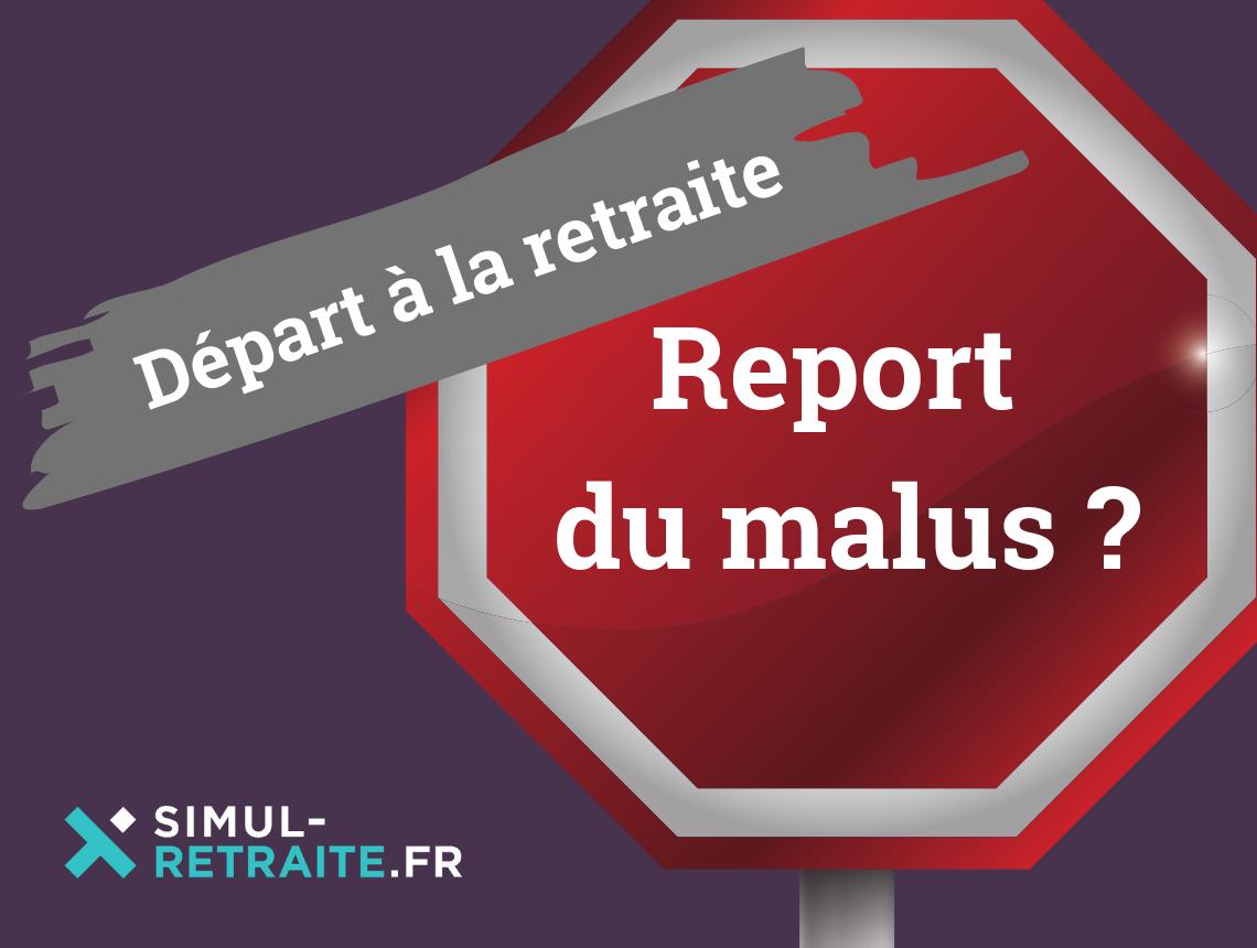 Vers Un Report Du Malus Applique Aux Retraites Complementaires