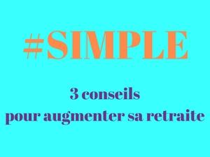 3 Conseils Simples Pour Augmenter Votre Retraite